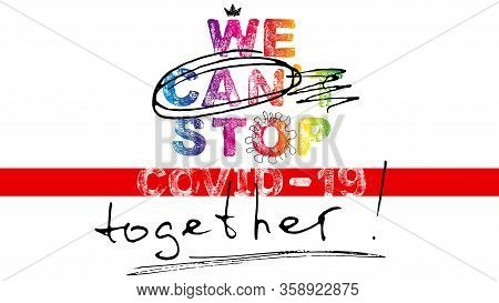 Words Of Coronavirus Covid19 Theme. Motivation Slogan - We Can Stop Covid-19 Together. Letters With
