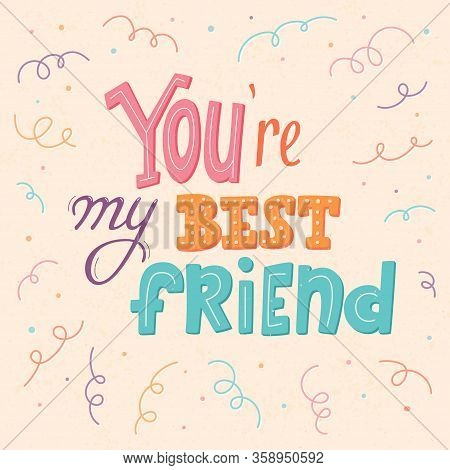 You Are My Best Friend Lettering Poster, First Mate Postcard, Friend For Life, Main Man Greeting Car