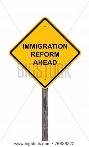 Caution Sign - Immigration Reform Ahead