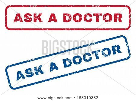 Ask a Doctor text rubber seal stamp watermarks. Vector style is blue and red ink tag inside rounded rectangular shape. Grunge design and unclean texture. Blue and red emblems.