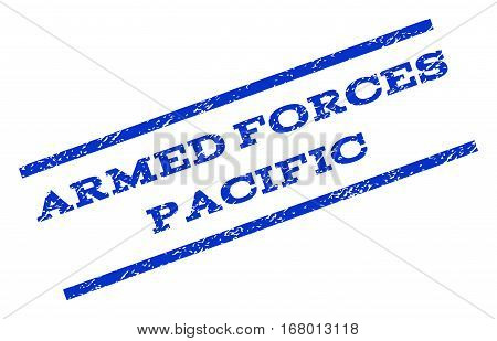 Armed Forces Pacific watermark stamp. Text tag between parallel lines with grunge design style. Rotated rubber seal stamp with dirty texture. Vector blue ink imprint on a white background.