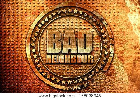 bad neighbour, 3D rendering, grunge metal stamp