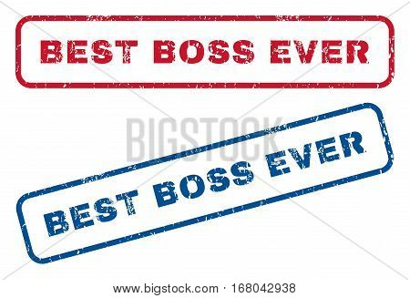 Best Boss Ever text rubber seal stamp watermarks. Vector style is blue and red ink caption inside rounded rectangular shape. Grunge design and unclean texture. Blue and red emblems.