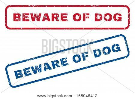 Beware Of Dog text rubber seal stamp watermarks. Vector style is blue and red ink caption inside rounded rectangular shape. Grunge design and dirty texture. Blue and red signs.