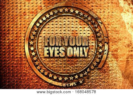 for your eyes only, 3D rendering, grunge metal stamp