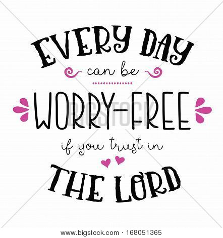 Every Day Can be Worry Free if you Trust in the Lord hand-lettering Typography Design Poster Art with pink design accents on white background