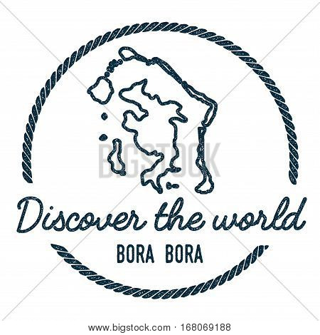 Bora Bora Map Outline. Vintage Discover The World Rubber Stamp With Island Map. Hipster Style Nautic