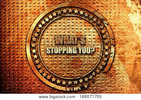 what's stopping you, 3D rendering, grunge metal stamp