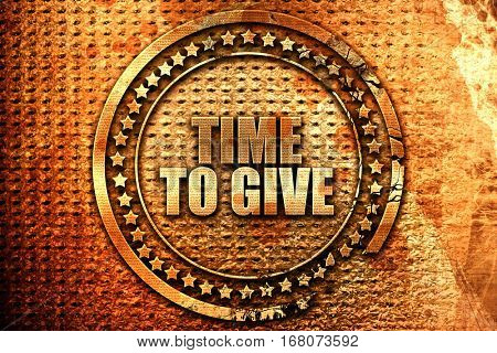 time to give, 3D rendering, grunge metal stamp