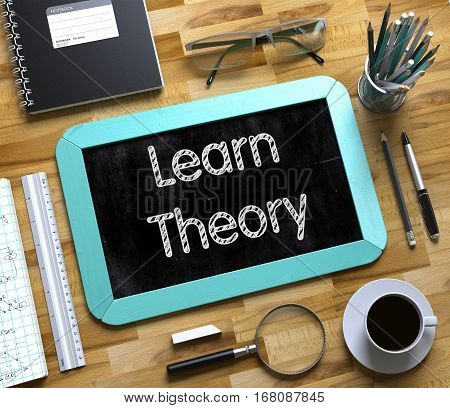 Learn Theory - Text on Small Chalkboard.Learn Theory Handwritten on Mint Chalkboard. Top View Composition with Small Chalkboard on Working Table with Office Supplies Around. 3d Rendering.