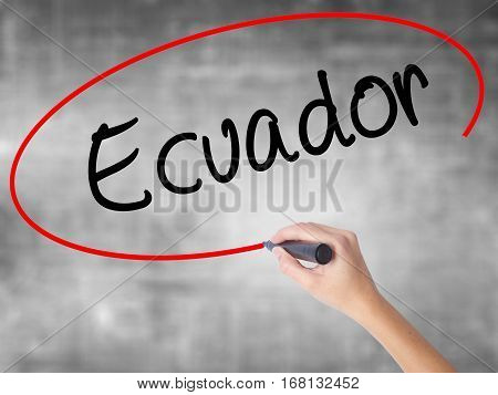 Woman Hand Writing  Ecuador  With Black Marker Over Transparent Board