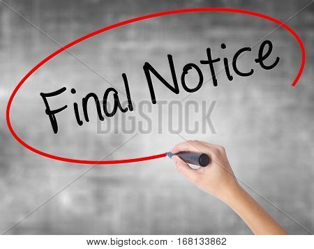 Woman Hand Writing Final Notice With Black Marker Over Transparent Board