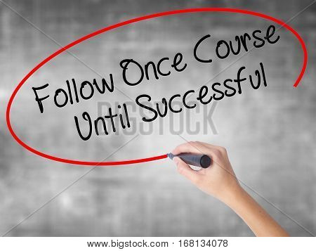 Woman Hand Writing Follow Once Course Until Successful With Black Marker Over Transparent Board