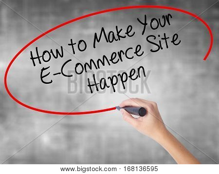 Woman Hand Writing How To Make Your E-commerce Site Happen With Black Marker Over Transparent Board.