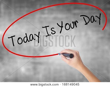Man Hand Writing Today Is Your Day With Black Marker On Visual Screen