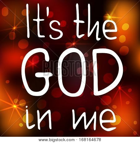 It is the God in me. Bible lettering. Brush calligraphy. Hand drawing illustration. Words about God. Vector design.