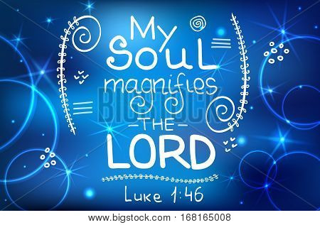 My soul magnifies the LORD . Bible lettering. Brush calligraphy. Hand drawing illustration. Words about God. Vector design.
