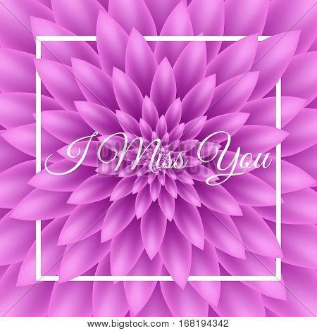 I Miss You Card - Lovely Greeting Card With Purple Chrysanthemum In The Background.