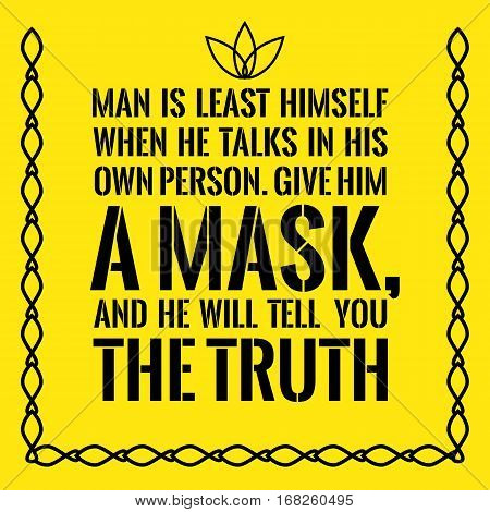 Motivational Quote. Man Is Least Himself When He Talks In His Own Person. Give Him A Mask, And He Wi