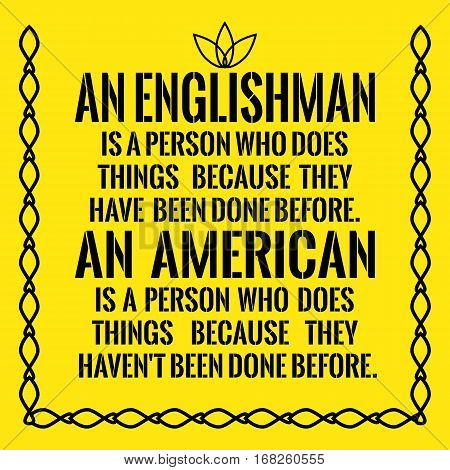 Motivational Quote. An Englishman Is A Person Who Does Things Because They Have Been Done Before. An