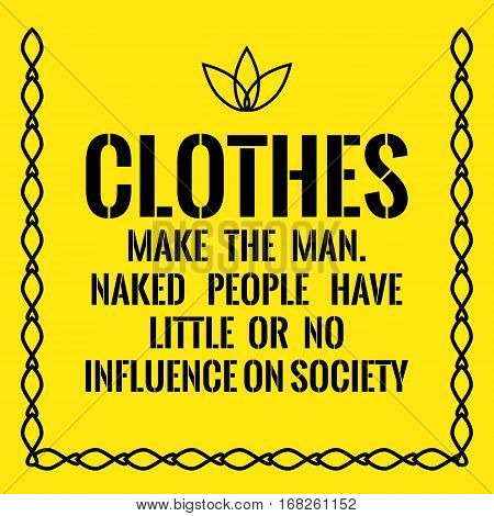 Motivational Quote. Clothes Make The Man. Naked People Have Little Or No Influence On Society.