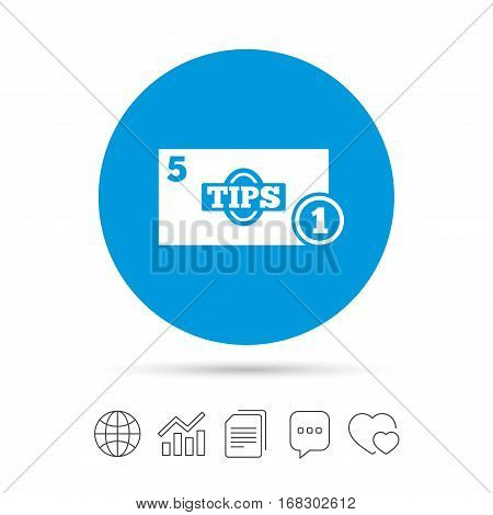 Tips sign icon. Cash money symbol. Coin and paper money. Copy files, chat speech bubble and chart web icons. Vector