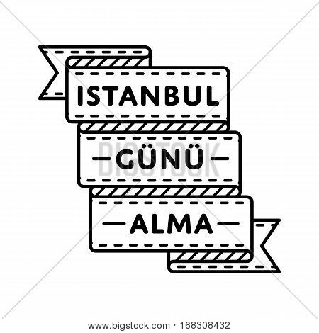 Istanbul Gunu Alma emblem isolated vector illustration on white background. 29 may turkish national holiday event label, greeting card decoration graphic element