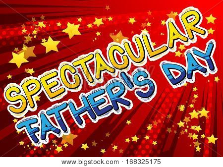 Spectacular Father's Day - Comic book style word on abstract background.