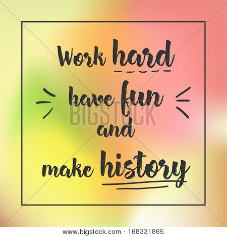 Work Hard Have Fun And Make History. Inspirational Quote, Motivation. Typography For Poster, Invitat