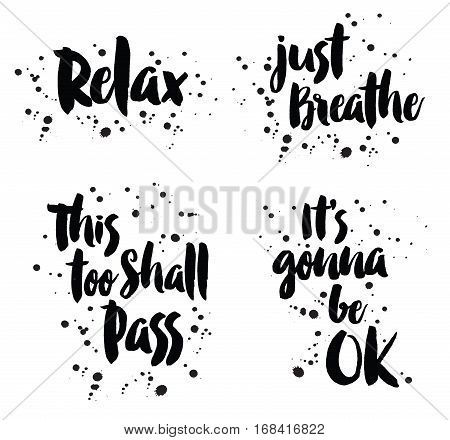 Relax, Just Breathe, This Too Shall Pass, Its gonna be Ok-- modern grunge typography design lettering set with ink splatters on white background