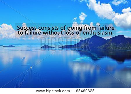 Motivational and inspiration quotes with phrase Success consists of going from failure to failure without loss of enthusiasm.