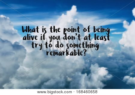 Motivational And Inspiration Quotes With Phrase What Is The Point Of Alive If You Don't At Least Try