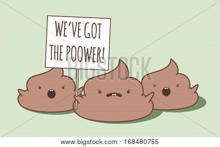 Kawaii poops protesting and shouting. One of them holding sign. The word Poower is a pun (poo + power). Vector cartoon illustration. Isolated on green background.