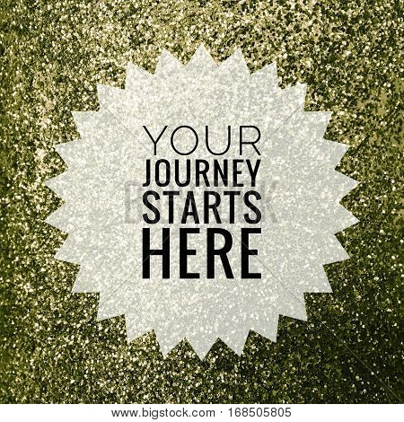 Your journey starts here words on shiny green glitter background