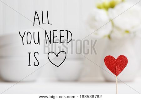 All You Need Is Love Message With Small Red Heart