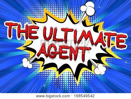 The Ultimate Agent - Comic book style word on abstract background.
