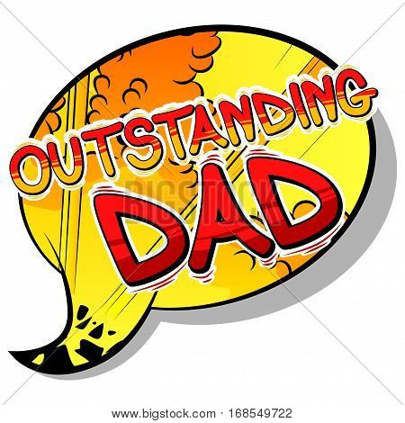 Outstanding Dad - Comic book style word on comic book abstract background.
