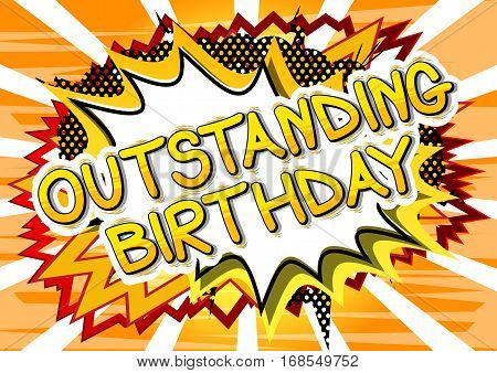 Outstanding Birthday - Comic book style word on comic book abstract background.