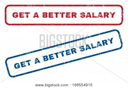 Get a Better Salary text rubber seal stamp watermarks. Vector style is blue and red ink caption inside rounded rectangular banner. Grunge design and scratched texture. Blue and red stickers.
