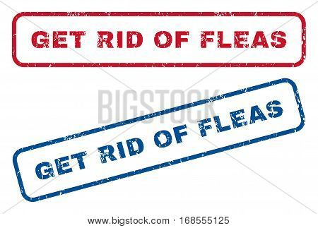 Get Rid Of Fleas text rubber seal stamp watermarks. Vector style is blue and red ink caption inside rounded rectangular shape. Grunge design and dirty texture. Blue and red stickers.