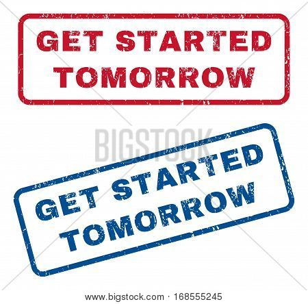 Get Started Tomorrow text rubber seal stamp watermarks. Vector style is blue and red ink caption inside rounded rectangular shape. Grunge design and dirty texture. Blue and red emblems.