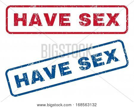 Have Sex text rubber seal stamp watermarks. Vector style is blue and red ink tag inside rounded rectangular shape. Grunge design and dust texture. Blue and red stickers.