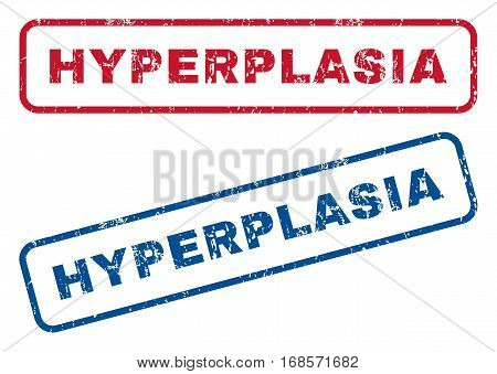 Hyperplasia text rubber seal stamp watermarks. Vector style is blue and red ink tag inside rounded rectangular banner. Grunge design and dust texture. Blue and red emblems.