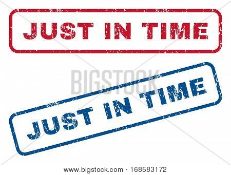 Just In Time text rubber seal stamp watermarks. Vector style is blue and red ink caption inside rounded rectangular banner. Grunge design and dust texture. Blue and red emblems.