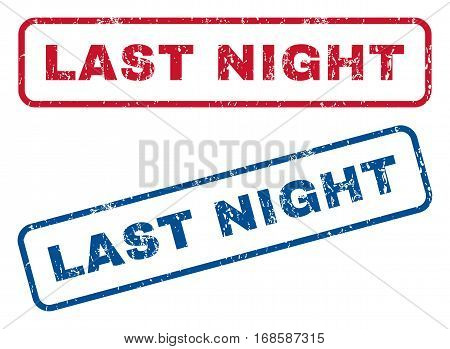 Last Night text rubber seal stamp watermarks. Vector style is blue and red ink tag inside rounded rectangular banner. Grunge design and scratched texture. Blue and red stickers.