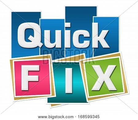 Quick fix text written over colorful blue background.