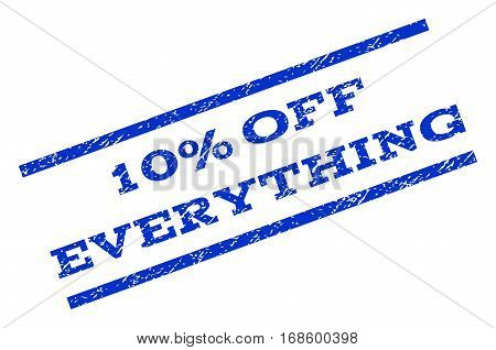 10 Percent Off Everything watermark stamp. Text tag between parallel lines with grunge design style. Rotated rubber seal stamp with scratched texture. Vector blue ink imprint on a white background.
