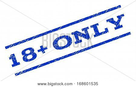 18 Plus Only watermark stamp. Text caption between parallel lines with grunge design style. Rotated rubber seal stamp with dust texture. Vector blue ink imprint on a white background.