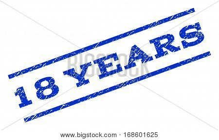 18 Years watermark stamp. Text tag between parallel lines with grunge design style. Rotated rubber seal stamp with dust texture. Vector blue ink imprint on a white background.