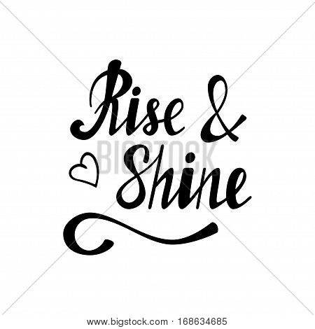 Hand written lettering rise shine made in vector. Hand drawn card, poster, postcard, t-shirt design. Ink illustration. Modern calligraphy.